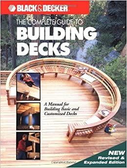 The Complete Guide to Building Decks (Black amp: Decker Home Improvement Library) (2001-02-01)