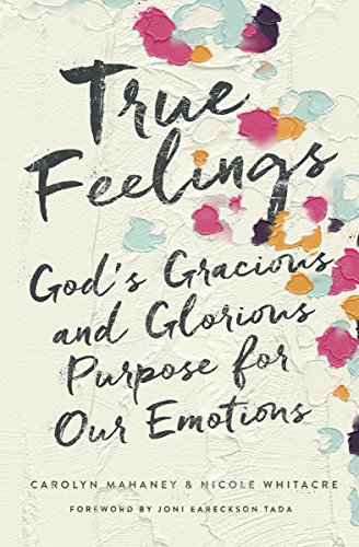 Glorious God (True Feelings: God's Gracious and Glorious Purpose for Our Emotions)