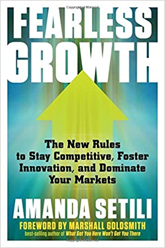 Fearless Growth: The New Rules To Stay Competitive, Foster Innovation, And  Dominate Your Markets: Amanda Setili, Marshall Goldsmith: 9781632651075: ...