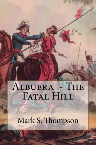 Albuera. The Fatal Hill: The Allied Campaign in Southern Spain in 1811 and the Battle of Albuera. por Dr Mark S Thompson