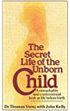 The Secret Life Of The Unborn Child: A remarkable and controversial look at life before birth