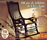 100 Ans De Folklore De Chez-nous de 1900 a 2000 (100 years of folklore of on our premises of 1900 to 2000)