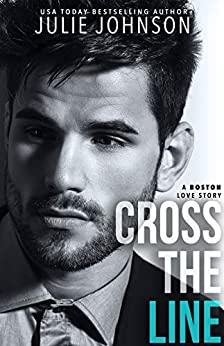 Cross the Line (A Boston Love Story Book 2) - Kindle edition by Julie Johnson. Contemporary