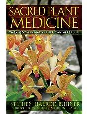 Sacred Plant Medicine: The Wisdom in Native American Herbalism