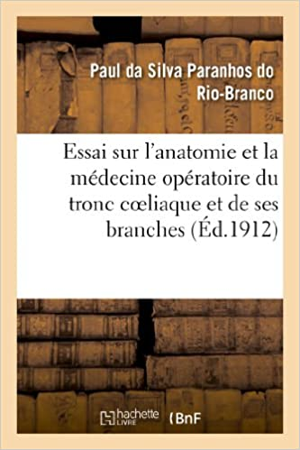 Essai Sur L'Anatomie Et La Medecine Operatoire Du Tronc Coeliaque Et de Ses Branches (Sciences)