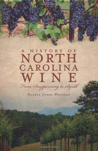 A History of North Carolina Wine: From Scuppernong to Syrah (American (North Carolina Wine)