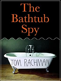 The Bathtub Spy (Kindle Single) by [Rachman, Tom]