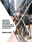 Mediação e Conciliação como forma de compor Litígios no Novo Código de Processo Civil