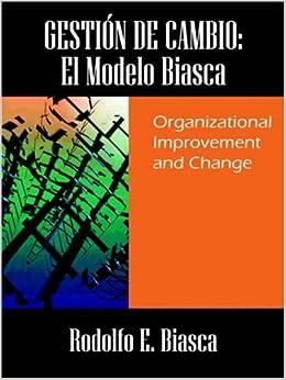 Book GESTI?N DE CAMBIO: El Modelo Biasca. Organizational Improvement and Change (Spanish Edition) by Rodolfo E. Biasca (2005-09-08)