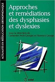 Approche et remediations des dysphasies et dyslexies par Catherine Pech-Georgel