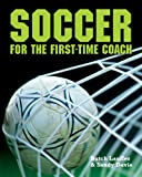 Soccer for the First-Time Coach, Butch Lauffer and Sandy Davie, 1402725981