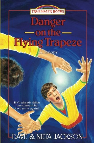 Danger on the Flying Trapeze: Introducing D.L. Moody (Trailblazer Books) (Volume 16)