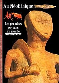 Au Néolithique : Les Premiers Paysans du monde par Catherine Louboutin