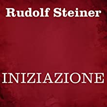 Iniziazione Audiobook by Rudolf Steiner Narrated by Silvia Cecchini