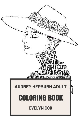 Audrey Hepburn Adult Coloring Book: Female Acting Legend and Icon of the Golden Age of Hollywood, Academy and BAFTA Awards Winner Inspired Adult Coloring - Hepburn Costume Audrey