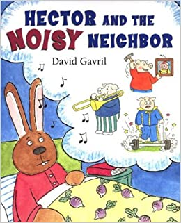 Hector and the noisy neighbor david gavril 9780803728080 amazon hector and the noisy neighbor david gavril 9780803728080 amazon books altavistaventures Gallery