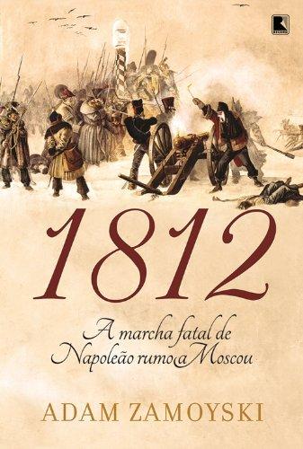 1812. A Marcha Fatal de Napoleão Rumo a Moscou