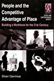 People and the Competitive Advantage of Place, Shari Garmise, 0765610728