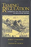 Taming Regulation : Superfund and the Challenge of Regulatory Reform, Nakamura, Robert T. and Church, Thomas W., 0815759428
