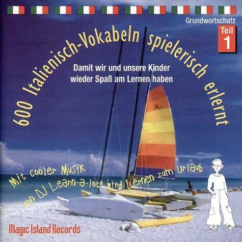 600 Italienisch-Vokabeln spielerisch erlernt. Grundwortschatz 1. CD. Mit cooler Musik von DJ Learn-a-lot. (Lernmaterialien)