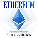 Ethereum: How to Safely Create Stable and Long-Term Passive Income by Investing in Ethereum: The Digital Currency Era, Book 3 | Anthony Heston