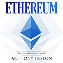 Ethereum: How to Safely Create Stable and Long-Term Passive Income by Investing in Ethereum: The Digital Currency Era, Book 3 Audiobook by Anthony Heston Narrated by Sam Slydell