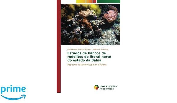 Estudos de bancos de rodolitos do litoral norte do estado da Bahia: Aspectos taxonômicos e ecológicos (Portuguese Edition): José Marcos de Castro Nunes, ...