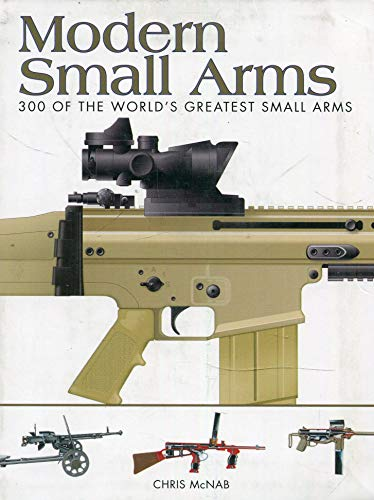 Modern Small Arms: 300 of the World's Greatest Small Arms (Mini Encyclopedia) (Arms Small Military)
