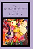 The Radiance of Pigs, Stan Rice, 0375404856