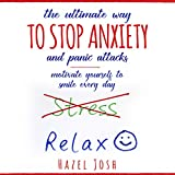 The Ultimate Way to Stop Anxiety and Panic Attacks: Motivate Yourself to Smile Every Day