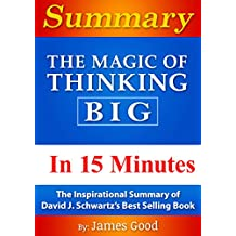 Summary: The Magic of Thinking Big…In 15 Minutes - The Inspirational Summary of David J. Schwartz's Best Selling Book