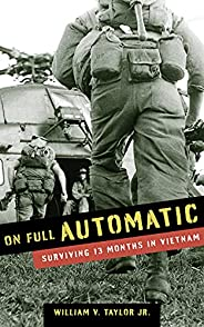 On Full Automatic: Surviving 13 Months in Vietnam