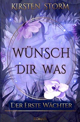 Wünsch dir Was: Der erste Wächter (Chronik der Wünsche, Band 1) Taschenbuch – 11. März 2018 Kirsten Storm Independently published 1980324662 Fiction / Fantasy / Urban