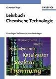 Lehrbuch Chemische Technologie : Grundlagen Verfahrenstechnischer Anlagen, Vogel, G. Herbert, 3527310940