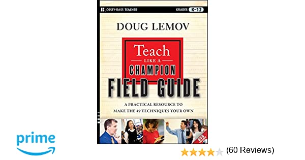 Teach Like a Champion Field Guide: A Practical Resource to Make ...