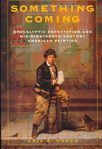 Read Online Something Coming: Apocalyptic Expectation and Mid-Nineteenth-Century American Painting pdf