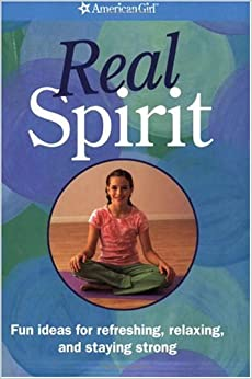 Real Spirit: Fun Ideas for Refreshing, Relaxing, and Staying Strong (American Girl Library)