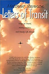 Letters of Transit: Essays on Travel, History, Politics, and Family Life Abroad