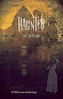 Haunted: Fact or Fiction (A Halloween Anthology Book 1) by [Robbins, Kate Marie]