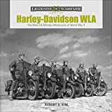 Harley-Davidson WLA: The Main US Military Motorcycle of World War II (Legends of Warfare: Ground)