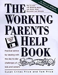 Peterson's the Working Parents Help Book: Practical Advice for Dealing With the Day-To-Day Challenges of Kids and Careers