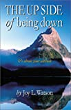The up Side of Being Down, Joy L. Watson, 0738833770