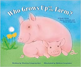 Book Who Grows Up on the Farm?: A Book About Farm Animals and Their Offspring (Who Grows Up Here?)