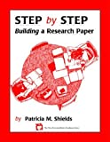 Step by Step : Building a Research Paper, Shields, Patricia M., 1581070845