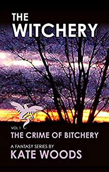 The Witchery - The Crime of Bitchery - Volume 1: A Fantasy Series By Kate Woods by [Woods, Kate]