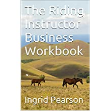 The Riding Instructor Business Workbook (Commonly Overlooked Riding Instructor business issues 1)