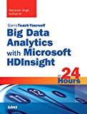 Big Data Analytics with Microsoft HDInsight in 24 Hours, Sams Teach Yourself : Big Data, Hadoop, and Microsoft Azure for Better Business Intelligence, Singh, Manpreet and Ali, Arshad, 0672337274