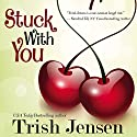 Stuck with You Audiobook by Trish Jensen Narrated by Moe Rock