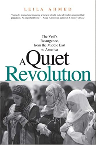 A Quiet Revolution: The Veil's Resurgence, from the Middle East to America, Leila Ahmed