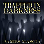 Trapped in Darkness | James Mascia
